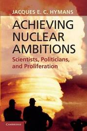 Achieving Nuclear Ambitions by Jacques E.C. Hymans