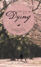 The Joy in Dying by Dr T Sky Phd