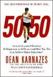 50/50: Secrets I Learned Running 50 Marathons in 50 Days by Dean Karnazes