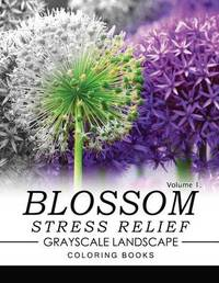 Blossom Stress Relief Grayscale Landscape Coloring Books Volume 1 by Keith D Simons