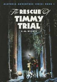 The Rescue of Timmy Trial by Eunice Wilkie