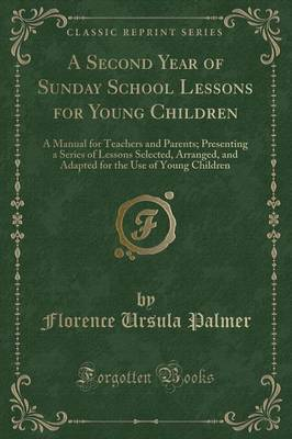 A Second Year of Sunday School Lessons for Young Children by Florence Ursula Palmer