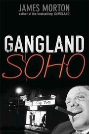 Gangland Soho by James Morton
