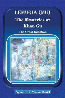 Lemuria (Mu) the Mysteries of Khan Gu by Signet Il Y' Viavia Daniel