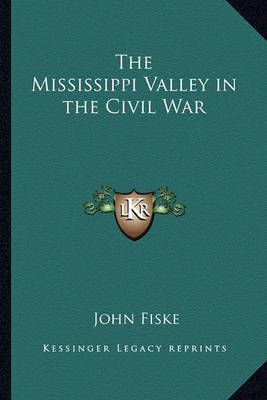 The Mississippi Valley in the Civil War by John Fiske