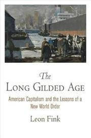 The Long Gilded Age by Leon Fink
