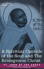 A Spiritual Canticle of the Soul and the Bridegroom Christ by St. John of the Cross