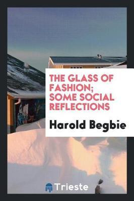 The Glass of Fashion by Harold Begbie image
