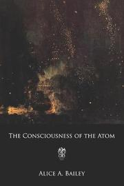 The Consciousness of the Atom by Alice Ann Bailey