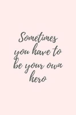 Sometimes you have to be your own hero by Hmdusa Notebooks
