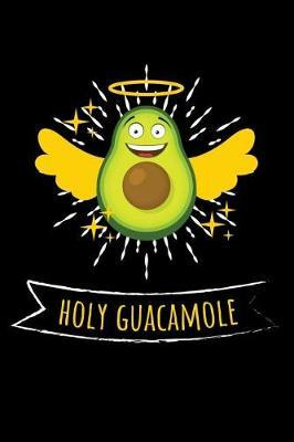 Holy Guacamole by Avocado Publishing