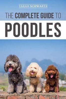 The Complete Guide to Poodles by Tarah Schwartz