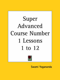 Super Advanced Course Number 1 Lessons 1 to 12 (1930) by Swami Yogananda image