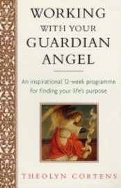 Working with Your Guardian Angel: An Inspirational 12-week Programme for Finding Your Life's Purpose by Theolyn Cortens image