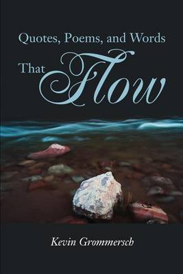 Quotes, Poems, and Words That Flow by Kevin Grommersch