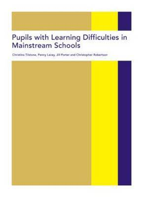 Pupils with Learning Difficulties in Mainstream Schools by Christina Tilstone