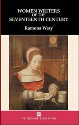 Women Writers of the 17th Century by Ramona Wray