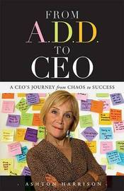 From A.D.D. to CEO by Ashton Harrison