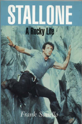 Stallone - A Rocky Life by Frank Sanello