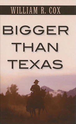 Bigger Than Texas by William R Cox image