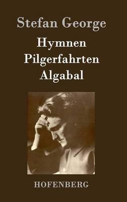 Hymnen, Pilgerfahrten, Algabal by George Stefan