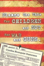 Please Use This for Children, Not for War & Guns by Cynthia Blomquist Gustavson image