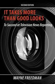 It Takes More Than Good Looks To Succeed at Television News Reporting by Wayne Freedman