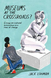Museums at the Crossroads? by John Lohman