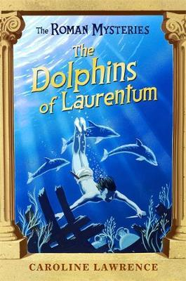 The Dolphins of Laurentum (Roman Mysteries #5) by Caroline Lawrence