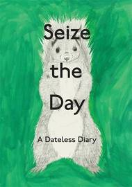 Seize the Day: A Dateless Diary by Sophia Augusta