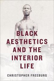 Black Aesthetics and the Interior Life by Christopher Freeburg image