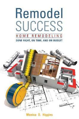 Remodel Success by Monica Higgins