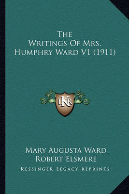 The Writings of Mrs. Humphry Ward V1 (1911) the Writings of Mrs. Humphry Ward V1 (1911) by Mary Augusta Ward