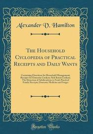 The Household Cyclopedia of Practical Receipts and Daily Wants by Alexander V Hamilton image
