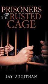 Prisoners of the Rusted Cage by Jay Unnithan image