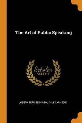 The Art of Public Speaking by Joseph Berg Esenwein