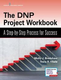 The DNP Project Workbook by Molly J. Bradshaw