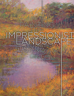Painting The Impressionist Landscape by Lois Griffel image