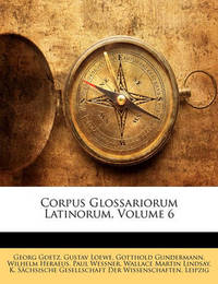 Corpus Glossariorum Latinorum, Volume 6 by Georg Goetz