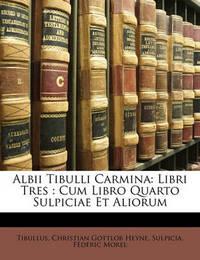 Albii Tibulli Carmina: Libri Tres: Cum Libro Quarto Sulpiciae Et Aliorum by Christian Gottlob Heyne