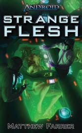 Android: Strange Flesh (Arcana Exxet) by Matthew Farrer