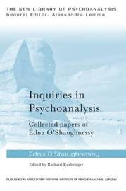 Inquiries in Psychoanalysis: Collected papers of Edna O'Shaughnessy by Edna O'Shaughnessy