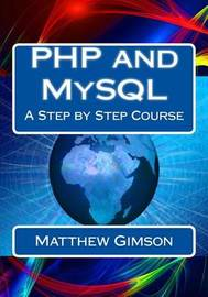PHP and MySQL: A Step by Step Course by Matthew Gimson image
