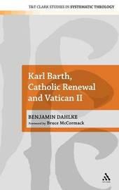 Karl Barth, Catholic Renewal and Vatican II by Bruce McCormack