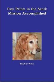 Paw Prints in the Sand: Mission Accomplished by Elizabeth Parker