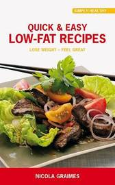Quick & Easy Low-Fat Recipes : Lose Weight - Feel Great by Nicola Graimes image