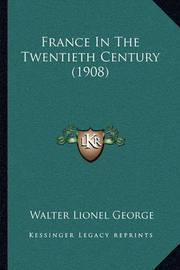 France in the Twentieth Century (1908) by Walter Lionel George