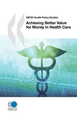 Achieving Better Value for Money in Health Care by OECD: Organisation for Economic Co-operation and Development image