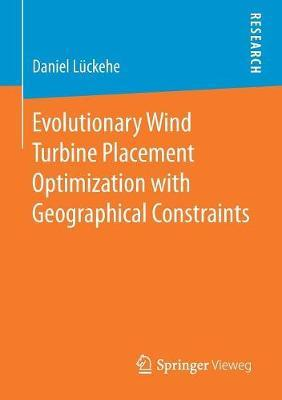 Evolutionary Wind Turbine Placement Optimization with Geographical Constraints by Daniel Luckehe