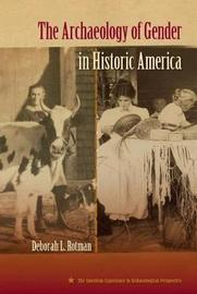 The Archaeology of Gender in Historic America by Deborah L Rotman